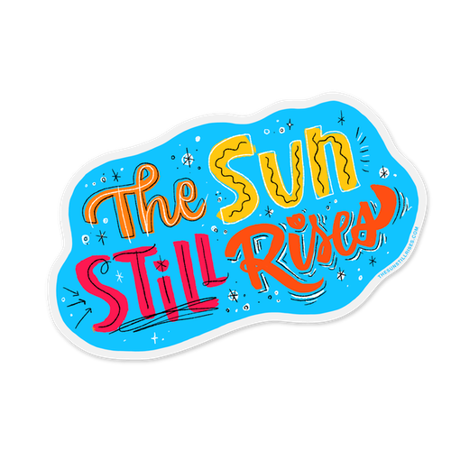The Sun Still Rises Stickery by Angela Southern