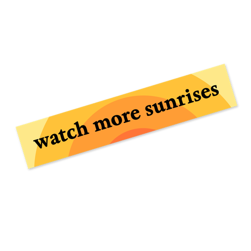Watch More Sunrises Bumper Sticker